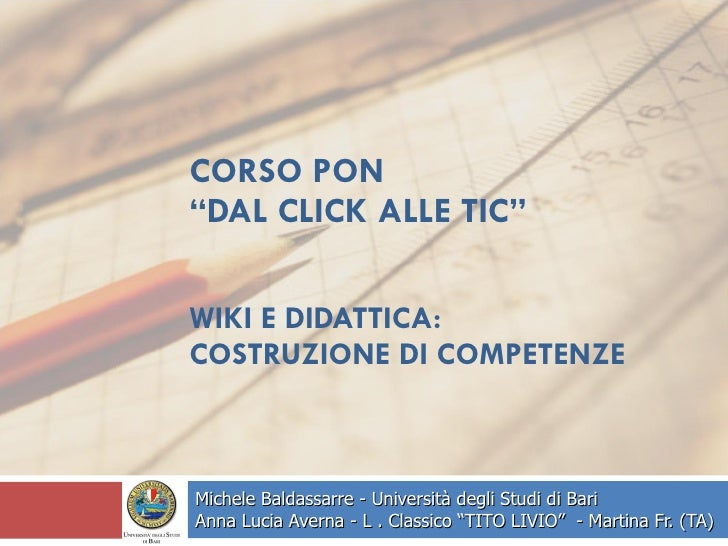 """CORSO PON """"DAL CLICK ALLE TIC"""" WIKI E DIDATTICA:  COSTRUZIONE DI COMPETENZE Michele Baldassarre - Università degli Studi d..."""