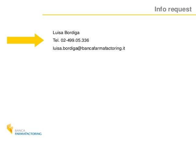 Info request Luisa Bordiga Tel. 02-499.05.336 luisa.bordiga@bancafarmafactoring.it