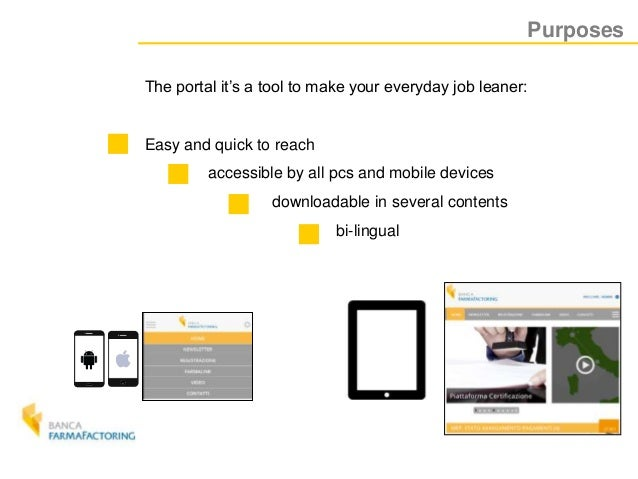 Purposes The portal it's a tool to make your everyday job leaner: Easy and quick to reach accessible by all pcs and mobile...