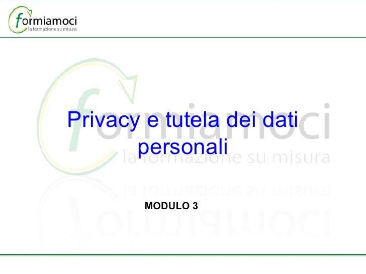 Privacy e tutela dei dati personali MODULO 3