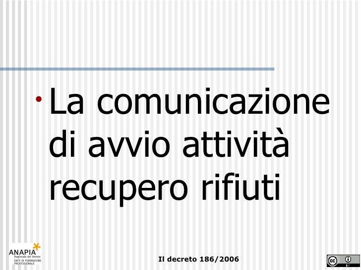 <ul><li>La comunicazione di avvio attività recupero rifiuti </li></ul>