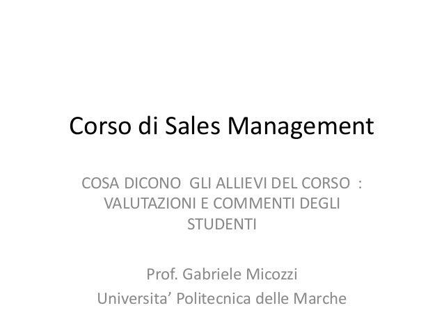 Corso di Sales Management COSA DICONO GLI ALLIEVI DEL CORSO : VALUTAZIONI E COMMENTI DEGLI STUDENTI Prof. Gabriele Micozzi...