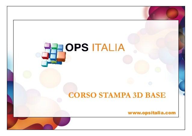 www.opsitalia.com CORSO STAMPA 3D BASE