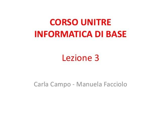 CORSO UNITREINFORMATICA DI BASE        Lezione 3Carla Campo - Manuela Facciolo