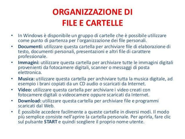 ORGANIZZAZIONE DI                      FILE E CARTELLE• In Windows è disponibile un gruppo di cartelle che è possibile uti...