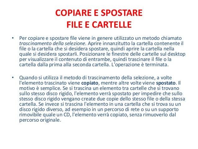 COPIARE E SPOSTARE                      FILE E CARTELLE• Per copiare e spostare file viene in genere utilizzato un metodo ...