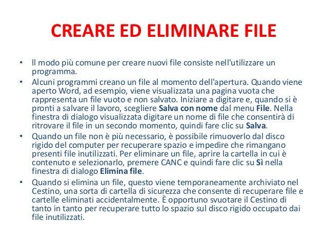 CREARE ED ELIMINARE FILE• ll modo più comune per creare nuovi file consiste nellutilizzare un  programma.• Alcuni programm...