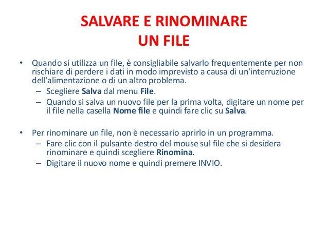 SALVARE E RINOMINARE                       UN FILE• Quando si utilizza un file, è consigliabile salvarlo frequentemente pe...