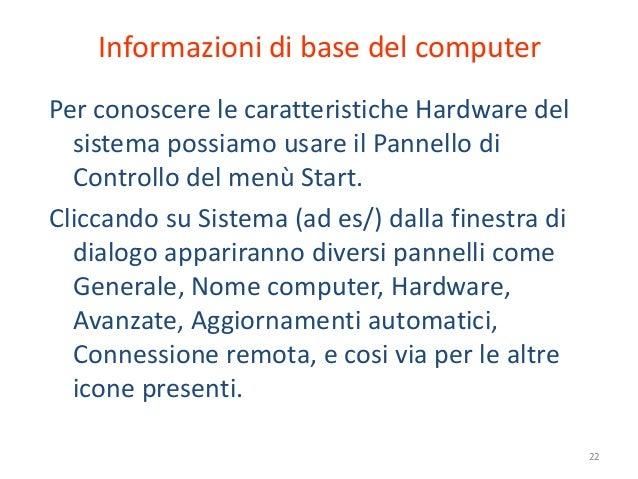 Informazioni di base del computerPer conoscere le caratteristiche Hardware del  sistema possiamo usare il Pannello di  Con...