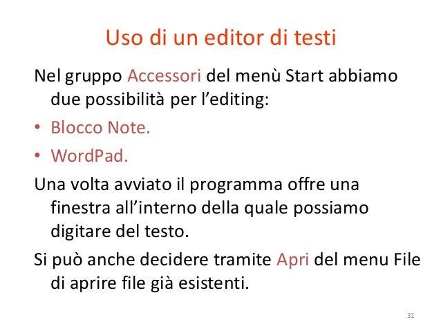 Uso di un editor di testiNel gruppo Accessori del menù Start abbiamo   due possibilità per l'editing:• Blocco Note.• WordP...