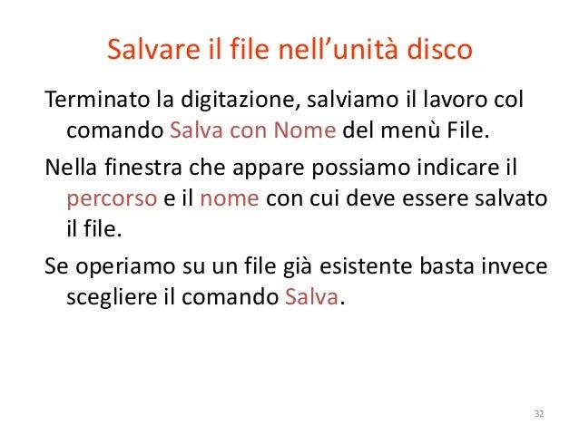 Salvare il file nell'unità discoTerminato la digitazione, salviamo il lavoro col  comando Salva con Nome del menù File.Nel...