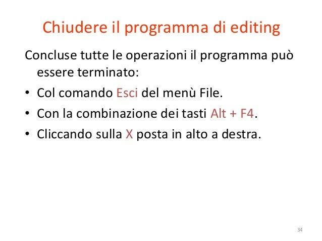 Chiudere il programma di editingConcluse tutte le operazioni il programma può  essere terminato:• Col comando Esci del men...