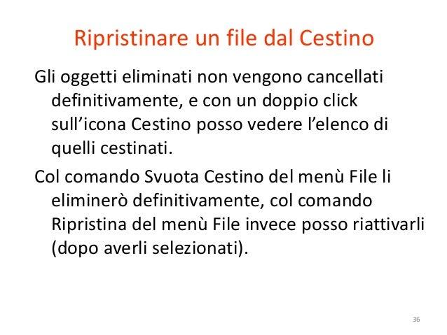 Ripristinare un file dal CestinoGli oggetti eliminati non vengono cancellati  definitivamente, e con un doppio click  sull...