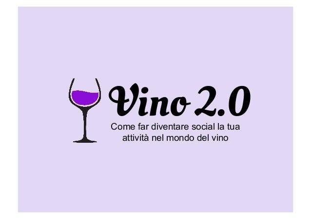 Vino 2.0Come far diventare social la tua attività nel mondo del vino