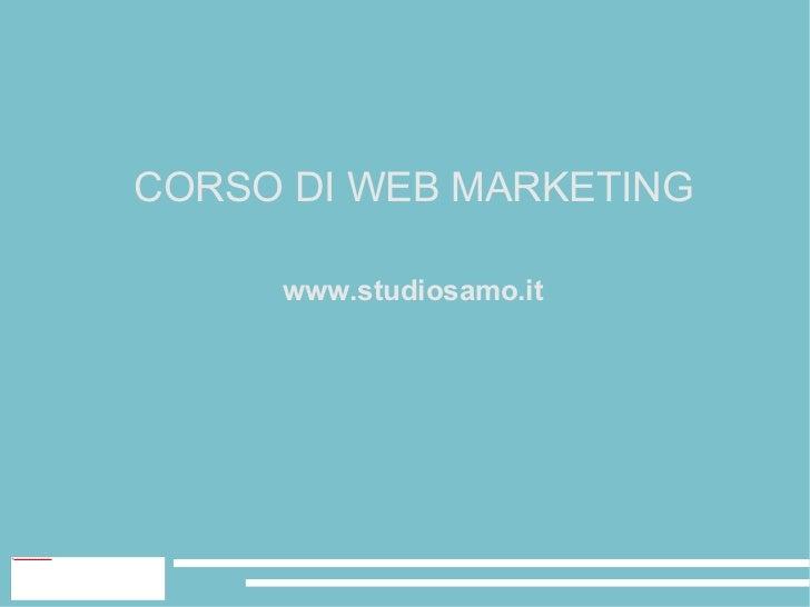 CORSO DI WEB MARKETING                                                                 www.studiosamo.itfile:///home/pptfa...
