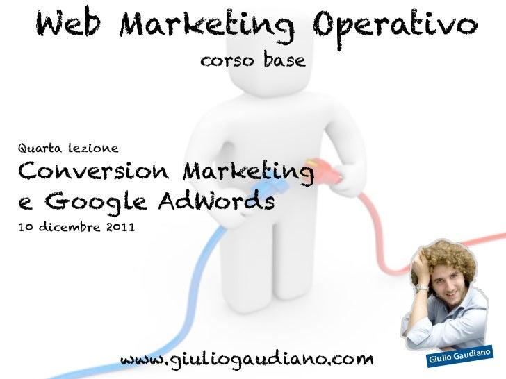 Web Marketing Operativo                       corso baseQuarta lezioneConversion Marketinge Google AdWords10 dicembre 2011...