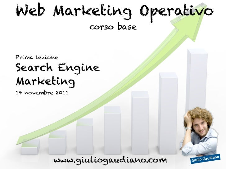 Web Marketing Operativo                   corso basePrima lezioneSearch EngineMarketing19 novembre 2011           www.giul...