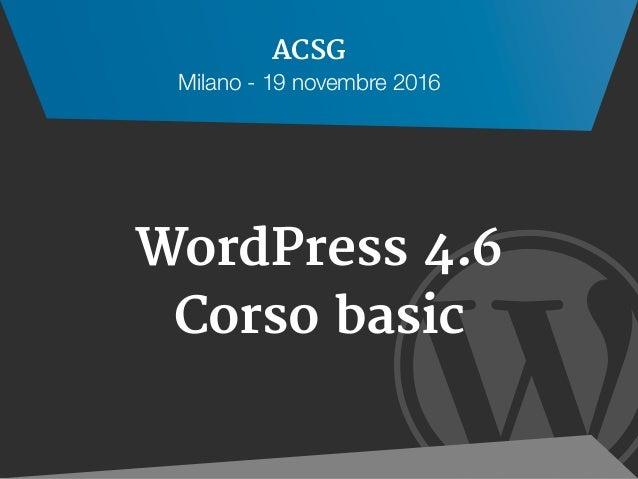  WordPress 4.6 Corso basic ACSG Milano - 19 novembre 2016