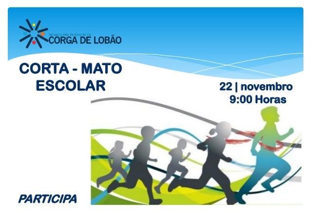 22 | novembro 9:00 Horas PARTICIPA CORTA - MATO ESCOLAR