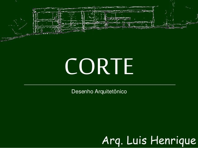 CORTE Arq. Luis Henrique Desenho Arquitetônico