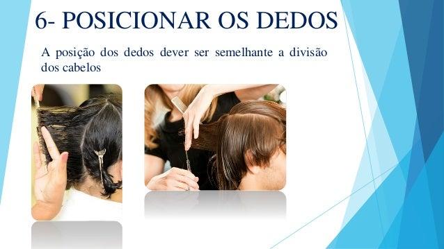 6- POSICIONAR OS DEDOS A posição dos dedos dever ser semelhante a divisão dos cabelos