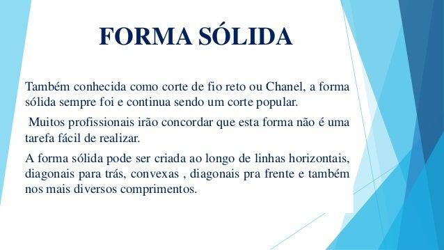 FORMA SÓLIDA Também conhecida como corte de fio reto ou Chanel, a forma sólida sempre foi e continua sendo um corte popula...