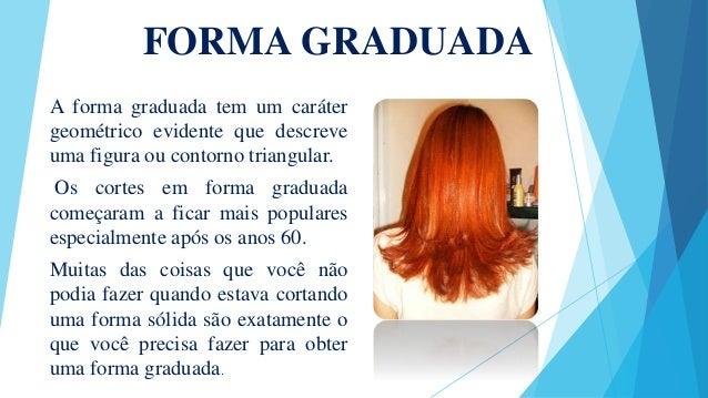 FORMA GRADUADA A forma graduada tem um caráter geométrico evidente que descreve uma figura ou contorno triangular. Os cort...