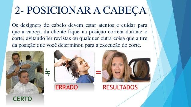 2- POSICIONAR A CABEÇA Os designers de cabelo devem estar atentos e cuidar para que a cabeça da cliente fique na posição c...