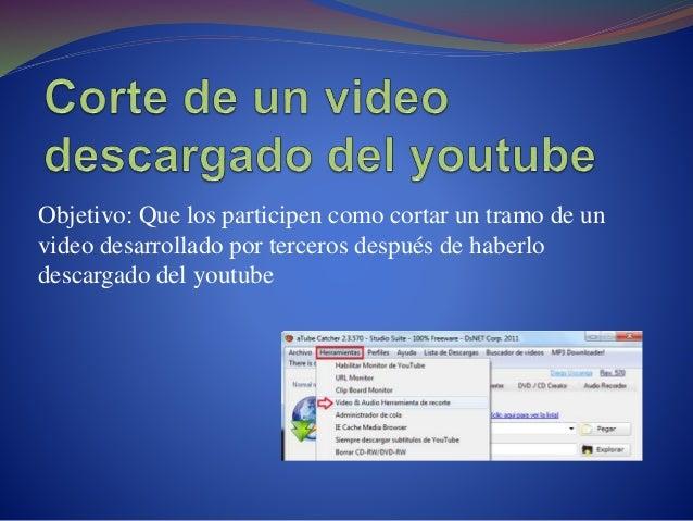 Objetivo: Que los participen como cortar un tramo de un video desarrollado por terceros después de haberlo descargado del ...