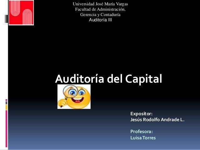 Universidad José María Vargas Facultad de Administración, Gerencia y Contaduría Auditoría III  Auditoría del Capital Expos...