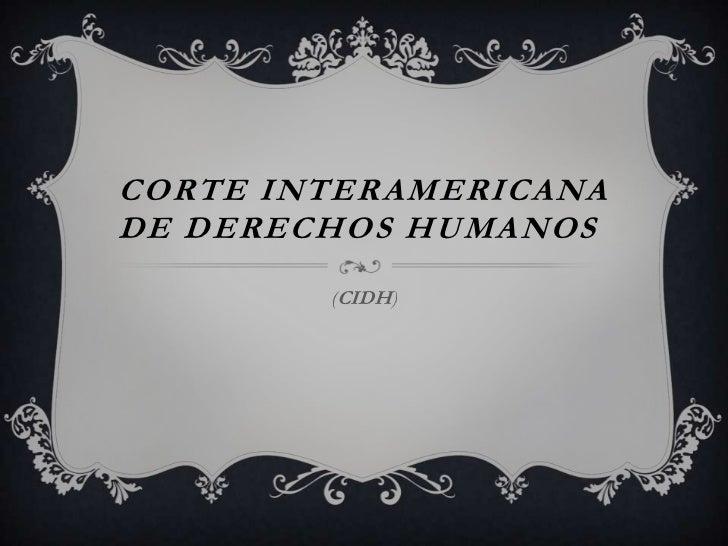 CORTE INTERAMERICANADE DERECHOS HUMANOS        (CIDH)