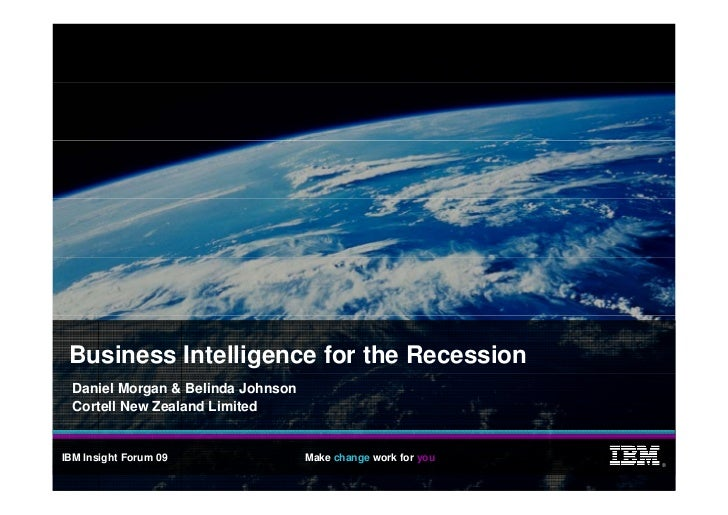 Business Intelligence for the Recession   Daniel Morgan & Belinda Johnson   Cortell New Zealand Limited   IBM Insight Foru...