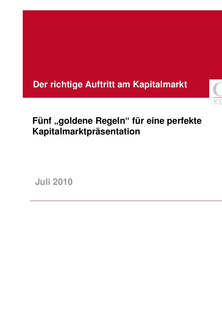 """Der richtige Auftritt am KapitalmarktFünf """"goldene Regeln"""" für eine perfekteKapitalmarktpräsentationJuli 2010"""