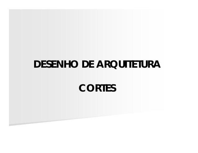 DESENHO DE ARQUITETURA CORTES