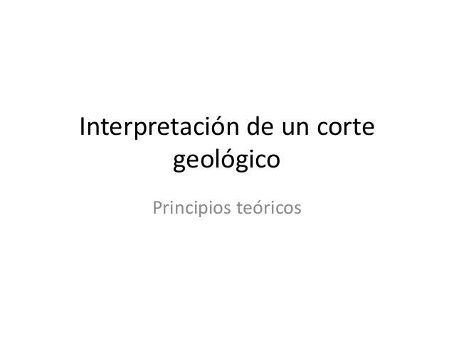 Interpretación de un corte geológico Principios teóricos