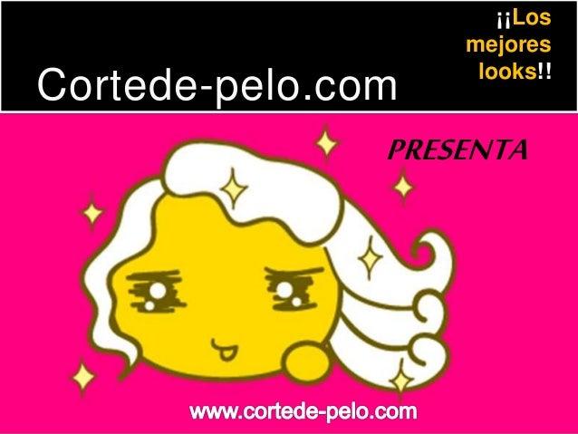 Cortede-pelo.com ¡¡Los mejores looks!! PRESENTA