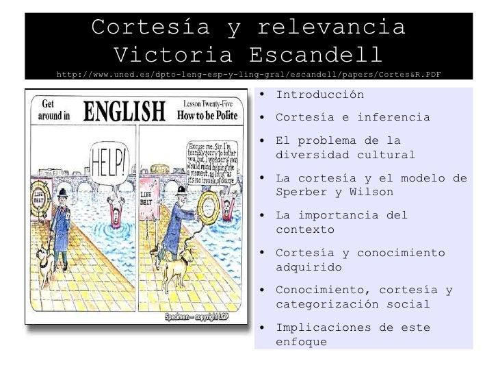 Cortesía y relevancia Victoria Escandell http://www.uned.es/dpto-leng-esp-y-ling-gral/escandell/papers/Cortes&R.PDF <ul><l...