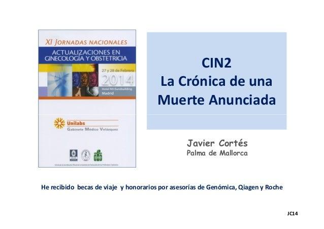 CIN2 La Crónica de una Muerte Anunciada Javier Cortés Palma de Mallorca JC14 He recibido becas de viaje y honorarios por a...