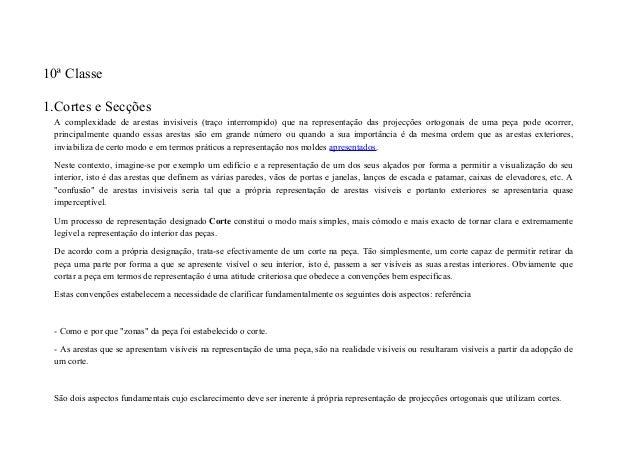 10ª Classe 1.Cortes e Secções A complexidade de arestas invisíveis (traço interrompido) que na representação das projecçõe...