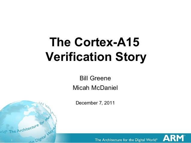 1The Cortex-A15Verification StoryBill GreeneMicah McDanielDecember 7, 2011