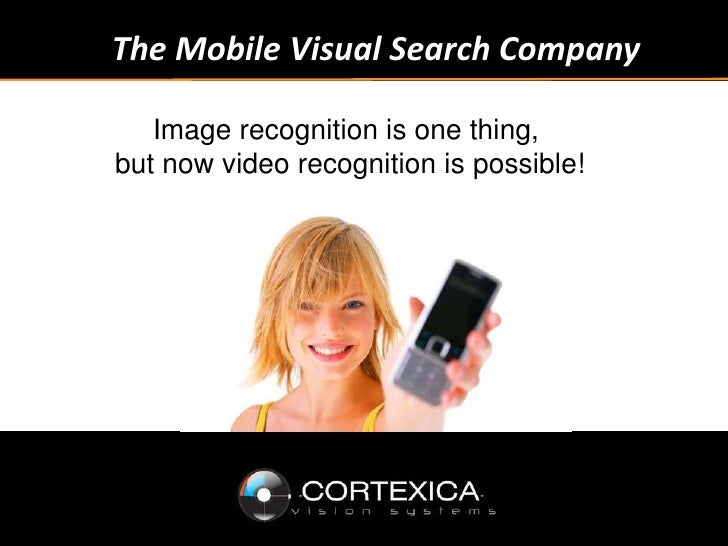 The Mobile Visual Search Company<br />Image recognition is one thing, <br />but now video recognition is possible!<br />