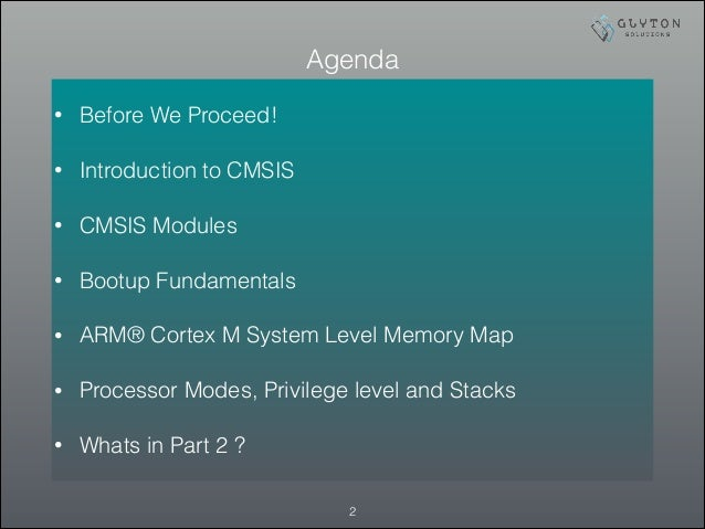 Agenda • Before We Proceed! • Introduction to CMSIS • CMSIS Modules • Bootup Fundamentals • ARM® Cortex M System Level Mem...
