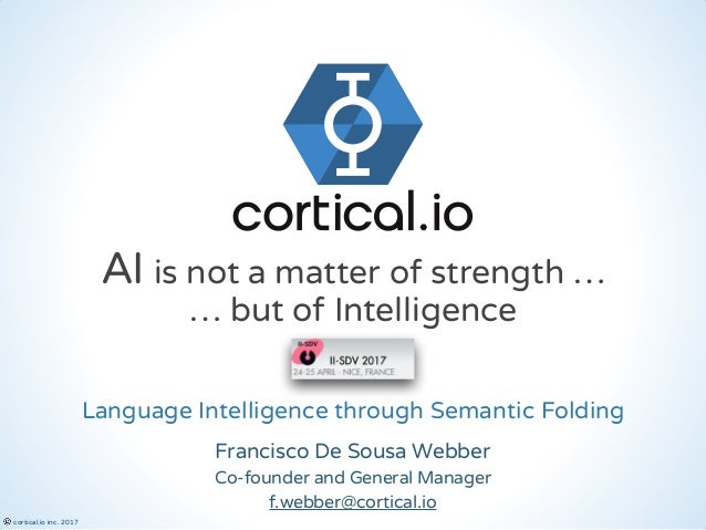 © cortical.io inc. 2017 Co-founder and General Manager Francisco De Sousa Webber Language Intelligence through Semantic Fo...
