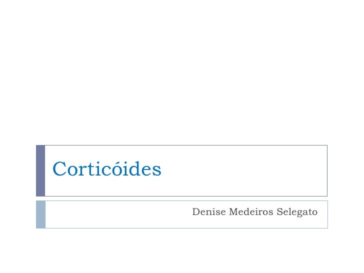 Corticóides              Denise Medeiros Selegato