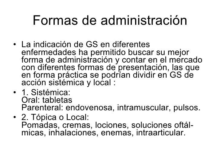 Formas de administración <ul><li>La indicación de GS en diferentes enfermedades ha permitido buscar su mejor forma de admi...