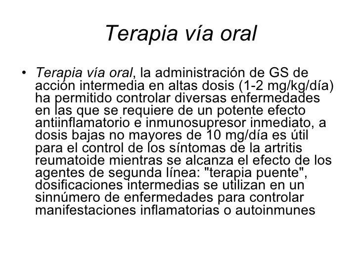 Terapia vía oral <ul><li>Terapia vía oral , la administración de GS de acción intermedia en altas dosis (1-2 mg/kg/día) ha...