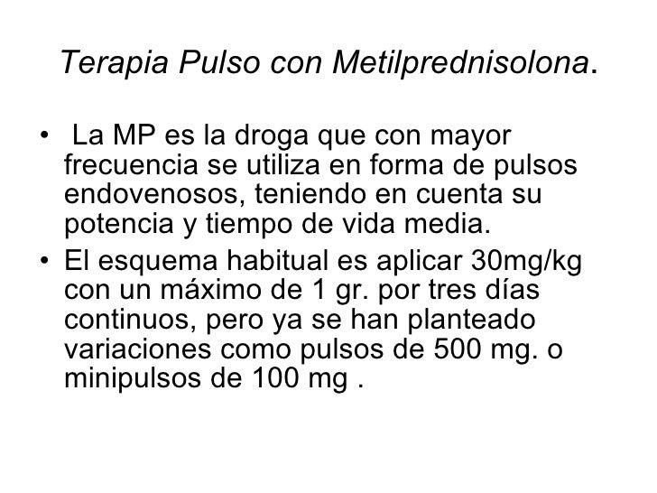 Terapia Pulso con Metilprednisolona . <ul><li>La MP es la droga que con mayor frecuencia se utiliza en forma de pulsos end...