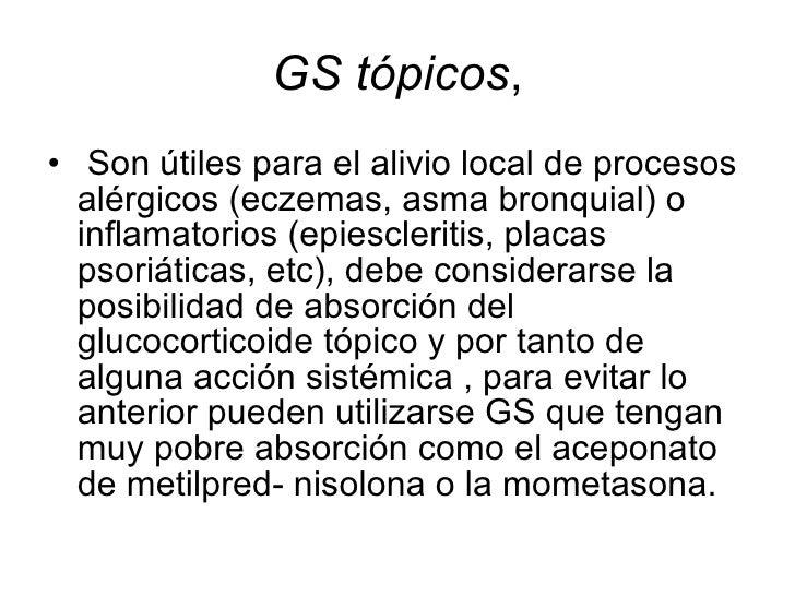 GS tópicos , <ul><li>Son útiles para el alivio local de procesos alérgicos (eczemas, asma bronquial) o inflamatorios (epie...