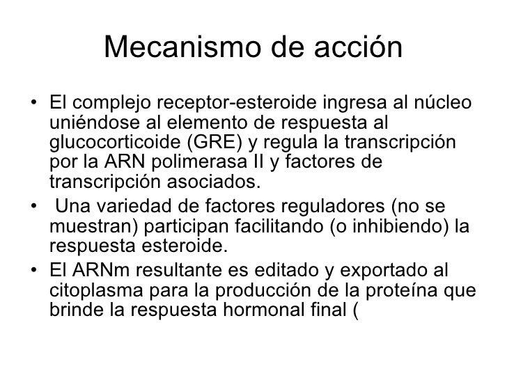 Mecanismo de acción <ul><li>El complejo receptor-esteroide ingresa al núcleo uniéndose al elemento de respuesta al glucoco...