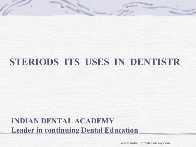 STERIODS ITS USES IN DENTISTR INDIAN DENTAL ACADEMY Leader in continuing Dental Education www.indiandentalacademy.com